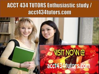 ACCT 434 TUTORS Enthusiastic study / acct434tutors.com