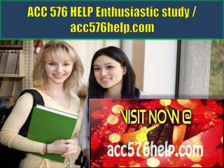 ACC 576 HELP Enthusiastic study / acc576help.com