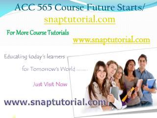 ACC 565 Course Future Starts / snaptutorial.com