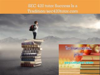 SEC 420 tutor Success Is a Tradition/sec420tutor.com