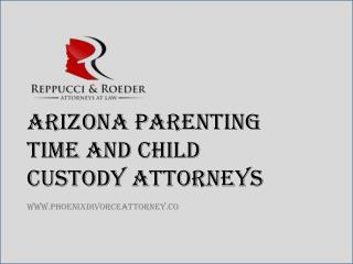 Arizona Parenting Time and Child Custody Attorneys- Reppucci & Roeder PLLC