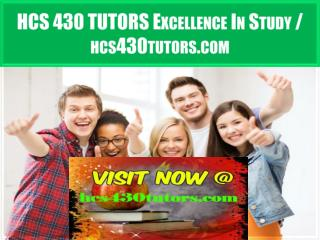 HCS 430 TUTORS Excellence In Study / hcs430tutors.com