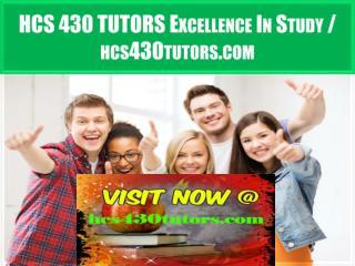 HCS 430 TUTORS Excellence In Study / hcs430tutors.com