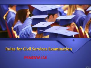 Rules for civil service exam - pragnyaIAS