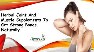 Herbal Joint And Muscle Supplements To Get Strong Bones Naturally