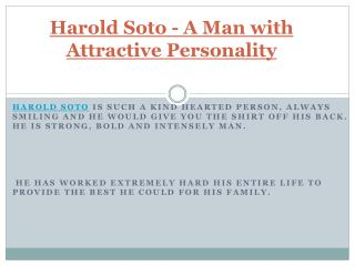 Harold Soto - A Man With Attractive Personality