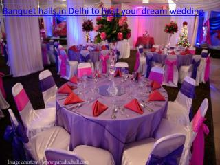 Banquet halls in Delhi to host your dream wedding