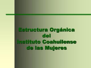 Estructura Org nica  del  Instituto Coahuilense de las Mujeres