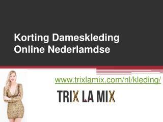 Korting Dameskleding Online Nederlamdse - www.trixlamix.com