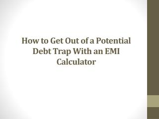How to Get Out of a Potential Debt Trap With an EMI Calculator