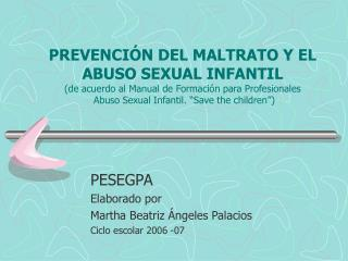 PREVENCI N DEL MALTRATO Y EL ABUSO SEXUAL INFANTIL de acuerdo al Manual de Formaci n para Profesionales  Abuso Sexual In