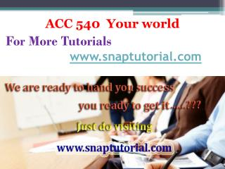 ACC 540 Your world/snaptutorial.com