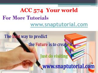 ACC 574 Your world/snaptutorial.com