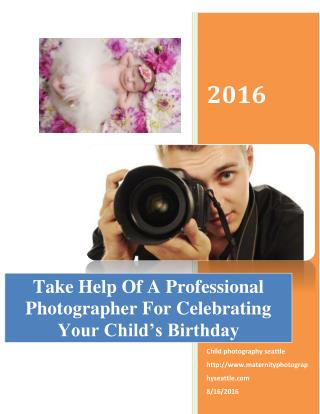 Take Help Of A Professional Photographer For Celebrating Your Child�s Birthday