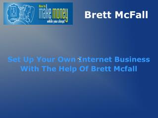 Set Up Your Own Internet Business With The Help Of Brett Mcfall