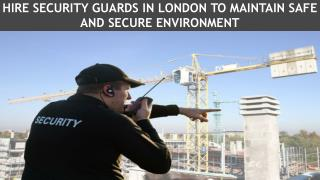 Hire Security Guards in London To Maintain Safe And Secure Environment