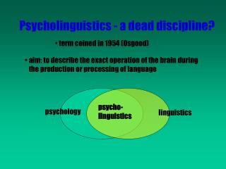 Psycholinguistics - a dead discipline