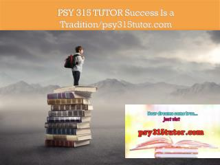 PSY 315 TUTOR Success Is a Tradition/psy315tutor.com
