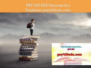 PSY 420 EDU Success Is a Tradition/psy420edu.com
