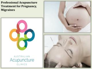 Professional Acupuncture Treatment for Pregnancy, Migraines