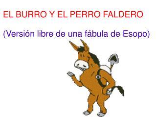 EL BURRO Y EL PERRO FALDERO  Versi n libre de una f bula de Esopo