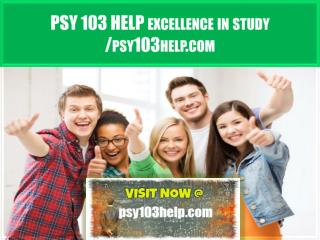 PSY 103 HELP Excellence In Study /psy103help.com