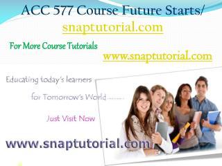 ACC 577 Course Future Starts / snaptutorial.com