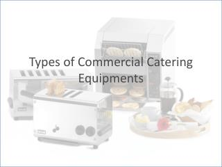 Various Types of Commercial Catering Equipments Needs For Your Catering Business