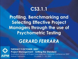 CS3.1.1 Profiling, Benchmarking and Selecting Effective Project Managers through the use of Psychometric Testing Gerard