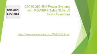 C9010-260 Power8 Sales Skills V2 Real Exam Questions ExamUnion