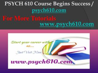 PSYCH 610 Course Begins Success / psych610dotcom