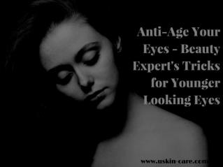 Anti Age Your Eyes Beauty Experts Tricks For Younger Looking Eyes