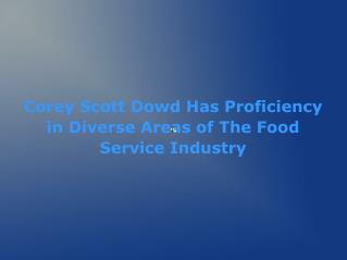 Corey Scott Dowd Has Proficiency in Diverse Areas of The Food Service Industry