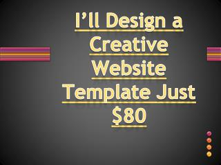 I'll Design a Creative Website Template Just $80