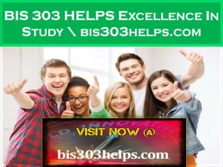 BIS 303 HELPS Excellence In Study \ bis303helps.com