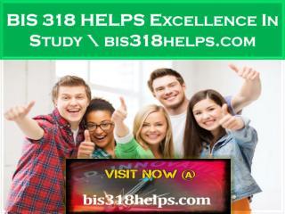 BIS 318 HELPS Excellence In Study \ bis318helps.com