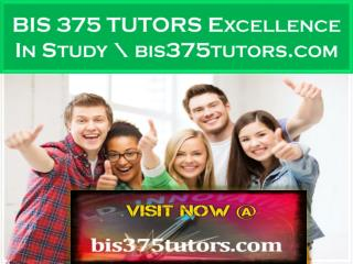 BIS 375 TUTORS Excellence In Study \ bis375tutors.com