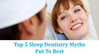 Top 5 Sleep Dentistry Myths Put To Rest