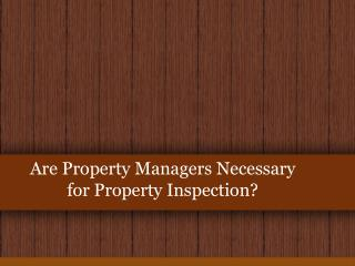 Are Property Managers Necessary for Property Inspection?