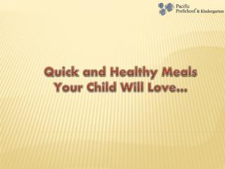 Quick and Healthy Meals Your Child Will Love