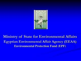 Ministry of State for Environmental Affairs  Egyptian Environmental Affair Agency EEAA Environmental Protection Fund EPF