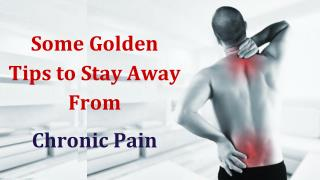 Some Golden Tips to Stay Away From  Chronic Pain | Interventional Pain center