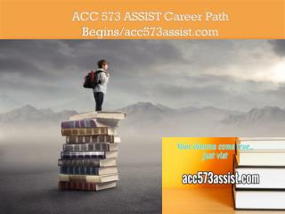 ACC 573 ASSIST Career Path Begins/acc573assist.com