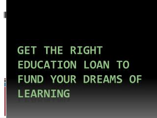 Get The Right Education Loan to Fund Your Dreams of Learning