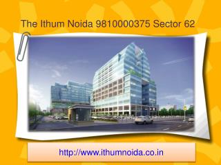 The Ithum Noida 9810000375 sector 62, Office Space for Rent In Noida