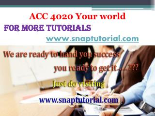 ACC 4020 Your world/snaptutorial.com