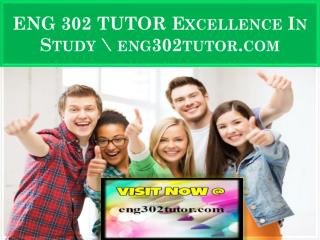 ENG 302 TUTOR Excellence In Study \ eng302tutor.com