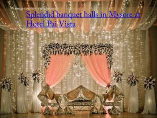 Splendid banquet halls in Mysore at Hotel Pai Vista