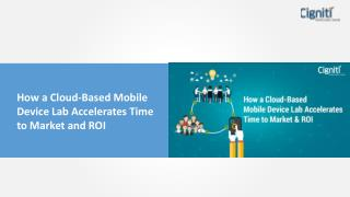 How a Cloud-Based Mobile Device Lab Accelerates Time to Market and ROI