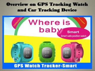 Overview on GPS Tracking Watch and Car Tracking Device